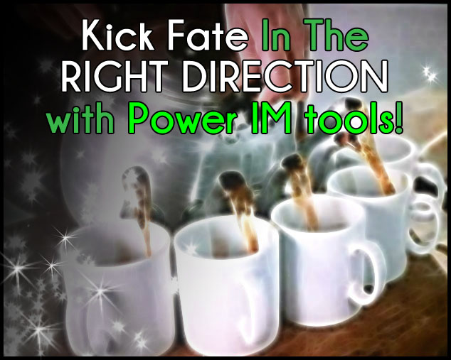 Kick fate in the right direction!